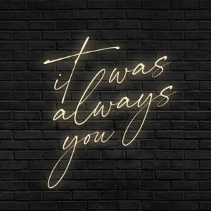 Produktbild_Neonschriftzug_it_was_always_you_800x1088px