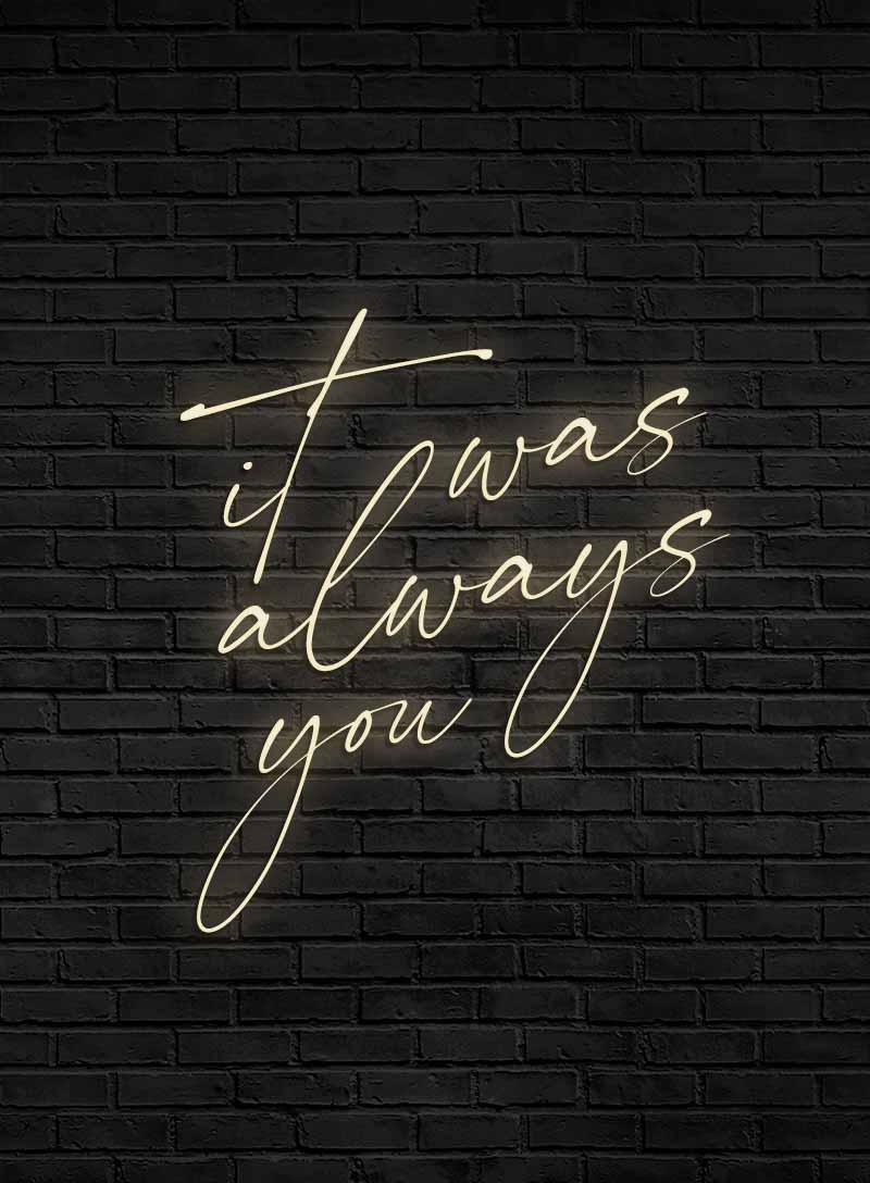 Produktbild_Neonschriftzug_it_was_always_you_800x1088px